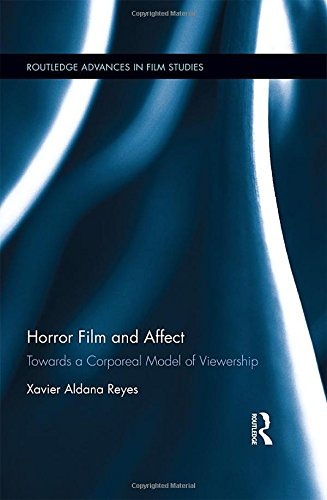 Horror Film and Affect : Towards a Corporeal Model of Viewership - Xavier Aldana Reyes