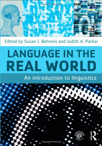 Language in the Real World: An Introduction to Linguistics - Susan J. Behrens; Judith A. Parker