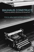 Bauhaus Construct: Fashioning Identity, Discourse and Modernism