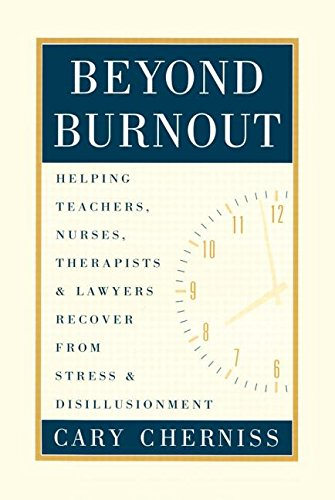 Beyond Burnout: Helping Teachers, Nurses, Therapists and Lawyers Recover from Stress and Disillusionment - Cary Cherniss