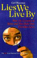 Lies We Live by: Defeating Doubletalk and Deception in Advertising, Politics, and the Media