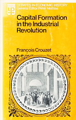 Capital Formation in the Industrial Revolution. OP 373. - Crouzet, Francois (Ed.)