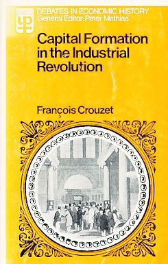 Capital Formation in the Industrial Revolution. - Crouzet, Francois (Ed.)