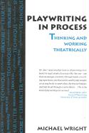 Playwriting in Process: Thinking and Working Theatrically