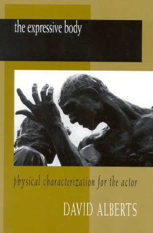 The Expressive Body: Physical Characterization for the Actor - Sarah A Alberts