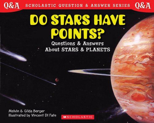 Scholastic Question  &  Answer: Do Stars Have Points? - Melvin Berger; Gilda Berger