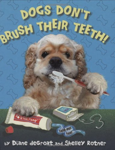 Dogs Don't Brush Their Teeth! - Diane deGroat; Shelley Rotner