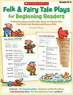 Folk & Fairy Tale Plays for Beginning Readers, Grades K-2: 14 Easy, Read-Aloud Plays Based on Favorite Tales That Build Early Reading and Fluency Skil