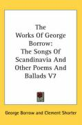The Works of George Borrow: The Songs of Scandinavia and Other Poems and Ballads V7