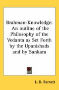 Brahman-Knowledge: An Outline of the Philosophy of the Vedanta as Set Forth by the Upanishads and by Sankara