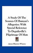 A Study of the Sources of Bunyan's Allegories: With Special Reference to Deguileville's Pilgrimage of Man
