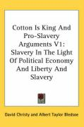 Cotton Is King and Pro-Slavery Arguments V1: Slavery in the Light of Political Economy and Liberty and Slavery