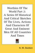 Worthies of the World Part 2: A Series of Historical and Critical Sketches of the Lives, Actions and Characters of Great and Eminent Men of All Coun