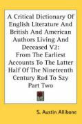 A   Critical Dictionary of English Literature and British and American Authors Living and Deceased V2: From the Earliest Accounts to the Latter Half o