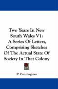 Two Years in New South Wales V1: A Series of Letters, Comprising Sketches of the Actual State of Society in That Colony