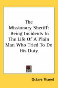 The Missionary Sheriff: Being Incidents in the Life of a Plain Man Who Tried to Do His Duty