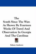 The South Since the War: As Shown by Fourteen Weeks of Travel and Observation in Georgia and the Carolinas