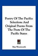 Poetry of the Pacific: Selections and Original Poems from the Poets of the Pacific States