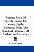 Reading Book of English Classics for Young Pupils: Selections from the Standard Literature of England and America