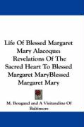 Life of Blessed Margaret Mary Alacoque: Revelations of the Sacred Heart to Blessed Margaret Mary