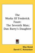 The Works of Frederick Faust: The Seventh Man; Dan Barry's Daughter