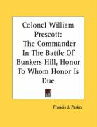 Colonel William Prescott: The Commander in the Battle of Bunkers Hill, Honor to Whom Honor Is Due