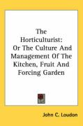 The Horticulturist: Or the Culture and Management of the Kitchen, Fruit and Forcing Garden