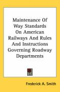 Maintenance of Way Standards on American Railways and Rules and Instructions Governing Roadway Departments