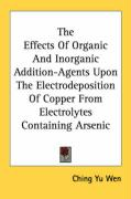 The Effects of Organic and Inorganic Addition-Agents Upon the Electrodeposition of Copper from Electrolytes Containing Arsenic