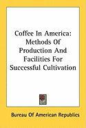 Coffee in America: Methods of Production and Facilities for Successful Cultivation