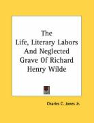The Life, Literary Labors and Neglected Grave of Richard Henry Wilde