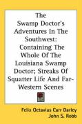 The Swamp Doctor's Adventures in the Southwest: Containing the Whole of the Louisiana Swamp Doctor; Streaks of Squatter Life and Far-Western Scenes