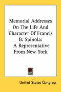 Memorial Addresses on the Life and Character of Francis B. Spinola: A Representative from New York