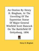An Oration by Henry H. Bingham, at the Unveiling of the Equestrian Statue of Major-General Winfield Scott Hancock on the Battlefield of Gettysburg, 1