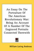 An Essay on the Portraiture of the American Revolutionary War: Being an Account of a Number of the Engraved Portraits Connected Therewith