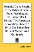 Remarks on a Reprint of the Original Letters from Washington to Joseph Reed, During the American Revolution, Referred to in the Pamphlets of Lord Maho