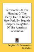 Ceremonies at the Planting of the Liberty Tree in Golden Gate Park by Sequoia Chapter, Daughters of the American Revolution