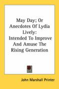May Day; Or Anecdotes of Lydia Lively: Intended to Improve and Amuse the Rising Generation