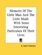 Memoirs of the Little Man and the Little Maid: With Some Interesting Particulars of Their Lives