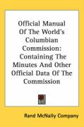 Official Manual of the World's Columbian Commission: Containing the Minutes and Other Official Data of the Commission