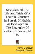Memorials of the Life and Trials of a Youthful Christian in Pursuit of Health, as Developed in the Biography of Nathaniel Cheever, M. D.
