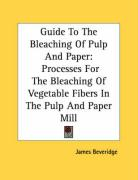 Guide to the Bleaching of Pulp and Paper: Processes for the Bleaching of Vegetable Fibers in the Pulp and Paper Mill