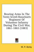 Bearing Arms in the Twenty-Seventh Massachusetts Regiment of Volunteer Infantry During the Civil War, 1861-1865 (1883)