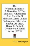 The Woman in Battle: A Narrative of the Exploits, Adventures and Travels of Madame Loreta Janeta Valezquez, Otherwise Known as Lieut. Harry