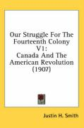 Our Struggle for the Fourteenth Colony V1: Canada and the American Revolution (1907)