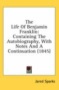 The Life of Benjamin Franklin: Containing the Autobiography, with Notes and a Continuation (1845)