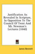 Justification as Revealed in Scripture, in Opposition to the Council of Trent and Mr. Newman's Lectures (1840)
