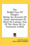The Bright Face of Danger: Being an Account of Some Adventures of Henri de Launay, Son of the Sieur de La Tournoire (1904)
