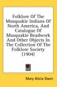 Folklore of the Musquakie Indians of North America, and Catalogue of Musquakie Beadwork and Other Objects in the Collection of the Folklore Society (1