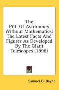 The Pith of Astronomy Without Mathematics: The Latest Facts and Figures as Developed by the Giant Telescopes (1898)